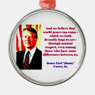 And We Believe That World Peace - Jimmy Carter Silver-Colored Round Ornament
