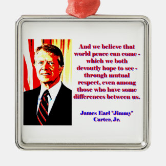 And We Believe That World Peace - Jimmy Carter Silver-Colored Square Ornament
