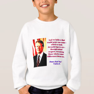 And We Believe That World Peace - Jimmy Carter Sweatshirt