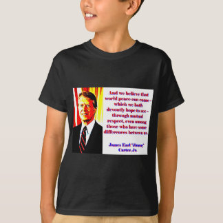And We Believe That World Peace - Jimmy Carter T-Shirt