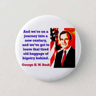 And We're On A Journey - George H W Bush 2 Inch Round Button