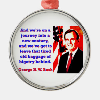 And We're On A Journey - George H W Bush Metal Ornament