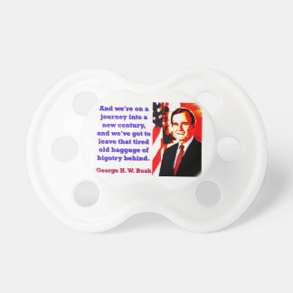 And We're On A Journey - George H W Bush Pacifier