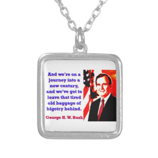 And We're On A Journey - George H W Bush Silver Plated Necklace