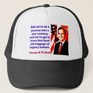 And We're On A Journey - George H W Bush Trucker Hat