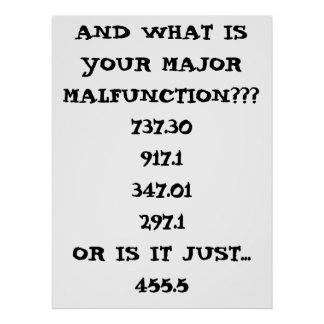 AND WHAT IS YOUR MAJOR MALFUNCTION???, 737.3091... POSTER