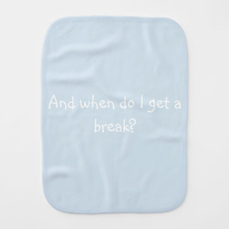 And When Do I Get A Break Burp Cloth