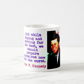 And While Hoping And Working - John Kennedy Coffee Mug