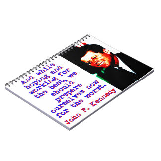 And While Hoping And Working - John Kennedy Spiral Notebook