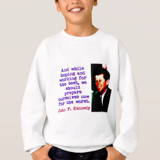 And While Hoping And Working - John Kennedy Sweatshirt