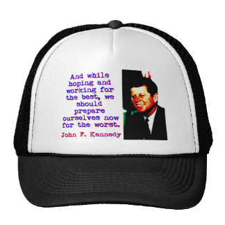 And While Hoping And Working - John Kennedy Trucker Hat
