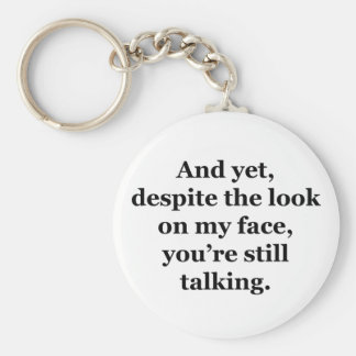 And Yet, Despite the Look on my Face Basic Round Button Keychain