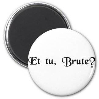 And you, Brutus? Magnet