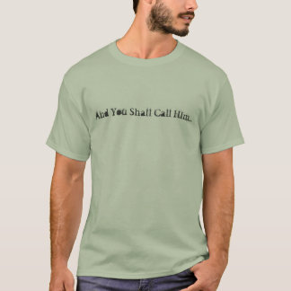 And You Shall Call Him... - Customized T-Shirt