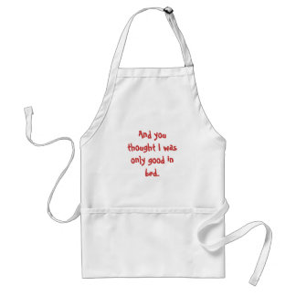 And you thought I was only good in bed. Standard Apron
