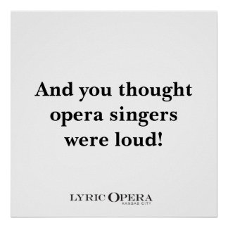 And you thought opera singers were loud! poster