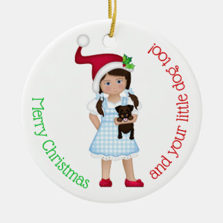 And Your Little Dog ToO!  Dorothy Ceramic Ornament