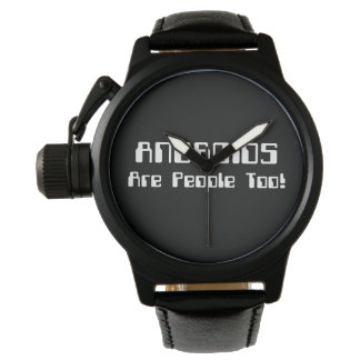 ANDROIDS Are People Too! Wrist Watches