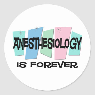 Anesthesiology Is Forever Classic Round Sticker