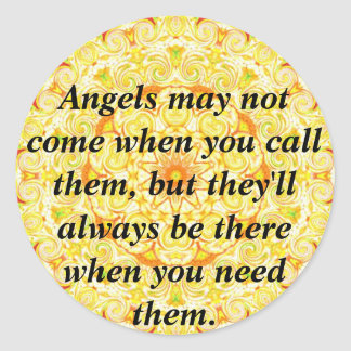 Angels may not come when you call them, but they.. round sticker