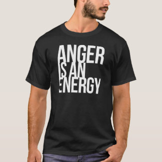 Anger Is An Energy T-Shirt