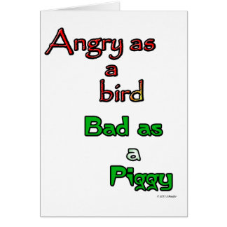 Angry as a bird. Bad as a Piggy. Greeting Card