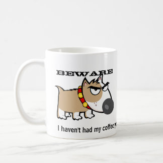 Angry Dog - Beware! I Haven't Had My Coffee Yet Coffee Mug
