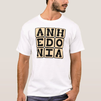 Anhedonia, Inability to Experience Pleasure T-Shirt