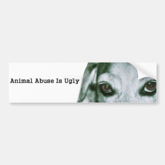 Animal Abuse Is Ugly Bumper Sticker