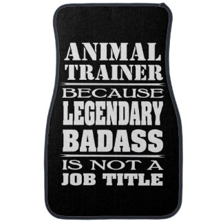 Animal Trainer Legendary Badass Not A Job Title Car Mat