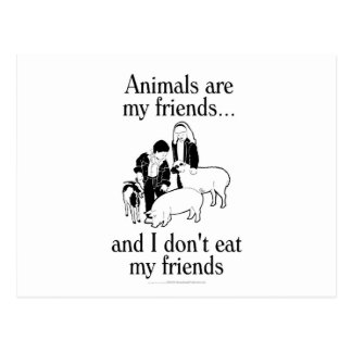Animals are my friends..and I don't eat my friends Post Cards