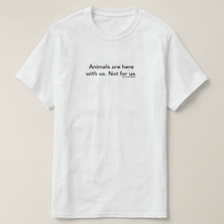 Animals are with us. T-Shirt