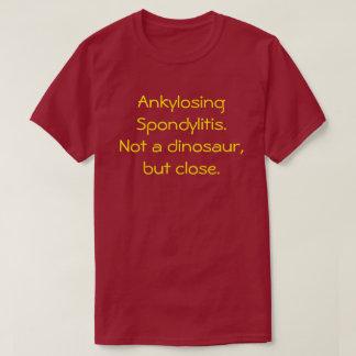 Ankylosing Spondylitis, Not a dinosaur t-shirt
