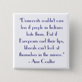 """Ann Coulter Quote """"Democrats couldn't care..."""" 2 Inch Square Button"""