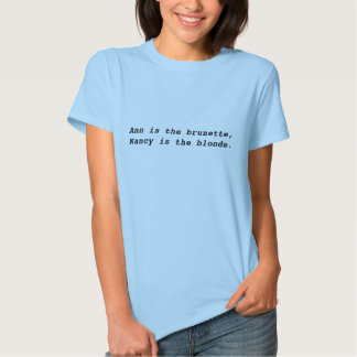 Ann is the brunette,Nancy is the blonde. T-shirts