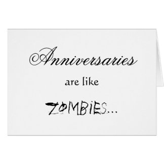 ANNIVERSARIES ARE LIKE ZOMBIES CARD