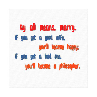 Anniversary Quote - By all means, marry. If you  … Canvas Print