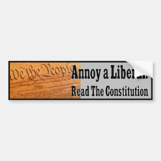 Annoy A Liberal - Read The Constitution Bumper Sticker