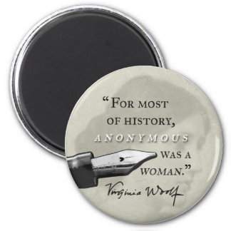 Anonymous Was a Woman ~ Virginia Woolf quote circl Magnet