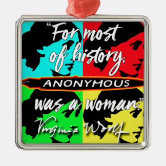 Anonymous Was a Woman ~ Virginia Woolf quote Metal Ornament