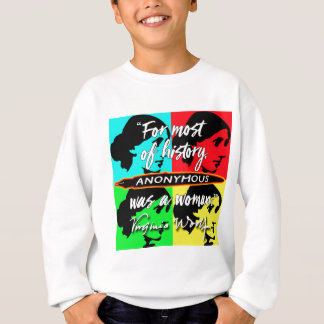 Anonymous Was a Woman ~ Virginia Woolf quote Sweatshirt