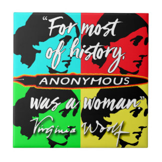 Anonymous Was a Woman ~ Virginia Woolf quote Tile