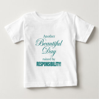 Another Beautiful Day Ruined! Baby T-Shirt