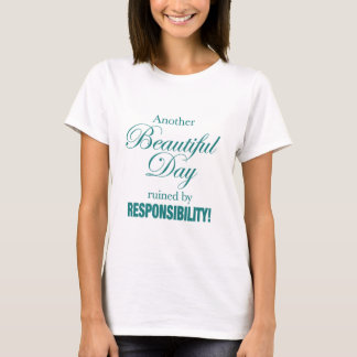 Another Beautiful Day Ruined! T-Shirt