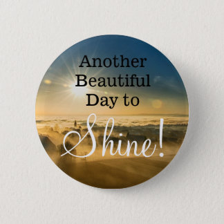 Another Beautiful Day to Shine Sunrise Button
