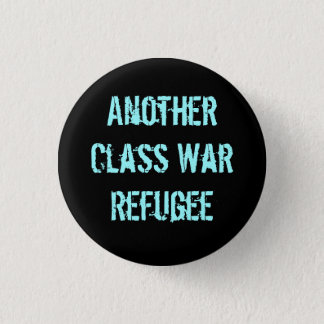 Another Class War Refugee 1 Inch Round Button