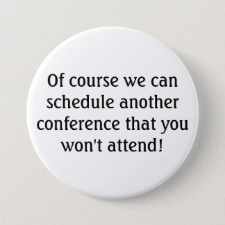 Another Conference You Won't Attend Teacher 3 Inch Round Button