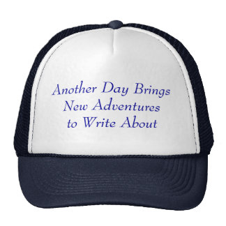 Another Day Brings New Adventuresto Write About Trucker Hat