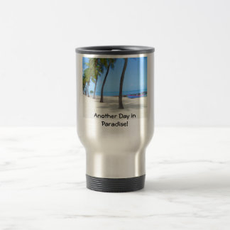 Another Day in Paradise! Travel Mug