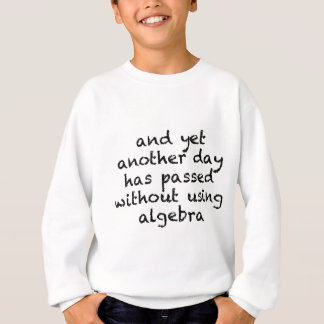 Another Day Without Algebra Sweatshirt